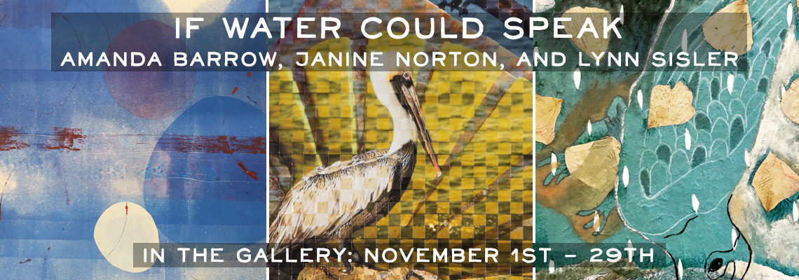 If Water Could Speak: Amanda Barrow, Janine Norton, Lynn Sisler